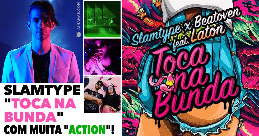 """SLAMTYPE este verão """"TOCA NA BUNDA"""" com muita """"ACTION""""!"""