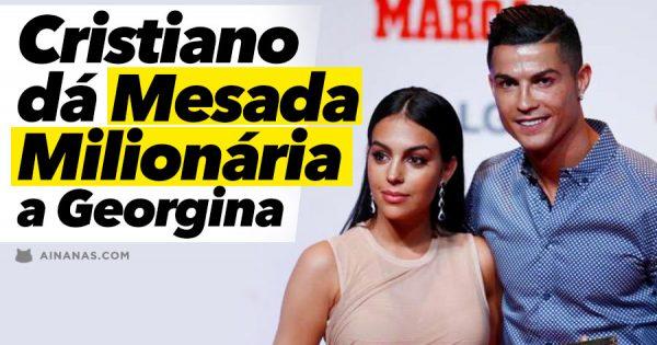 CRISTIANO dá MESADA MILIONÁRIA a Georgina. Valor revelado