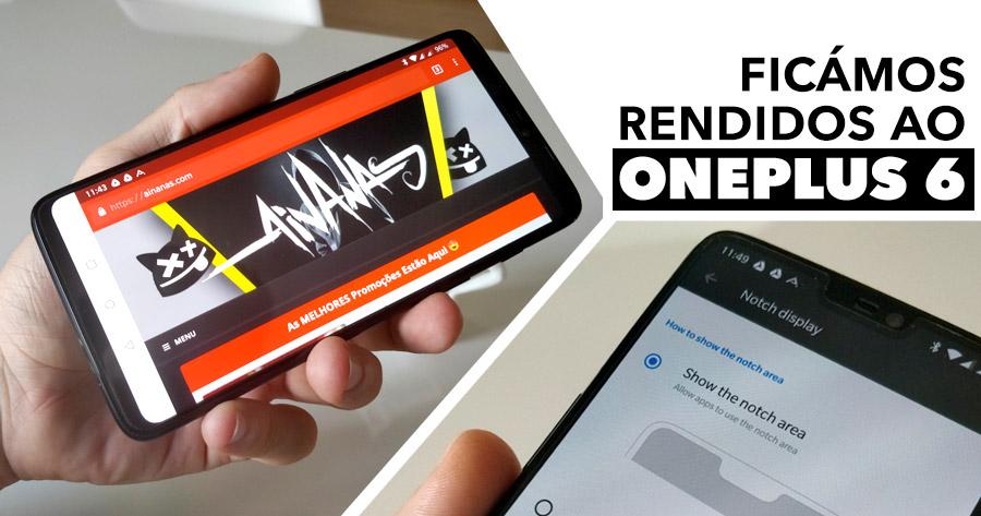 ONEPLUS 6: ficámos rendidos a este smartphone!