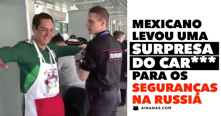 Adepto mexicano levou surpresa para os seguranças na Russia