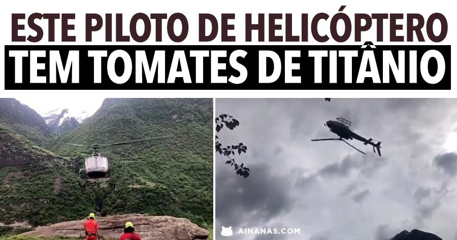 Este piloto de Helicóptero tem TOMATES DE TITÂNIO