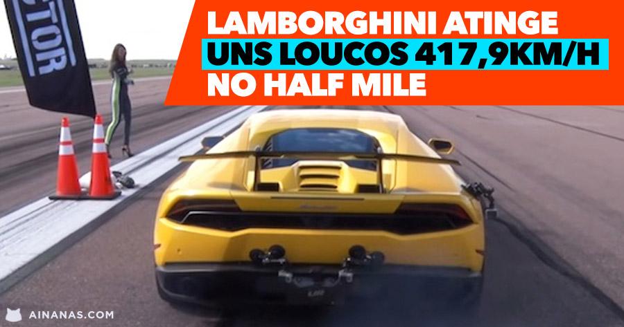 Lamborghini atinge uns loucos 417,9km/h no Half Mile