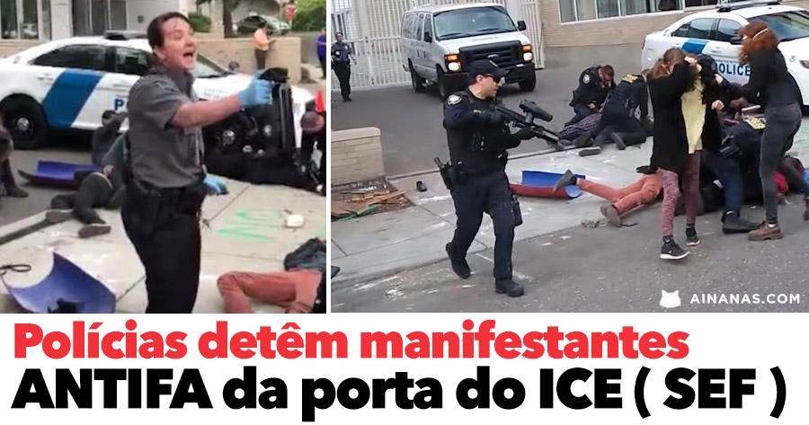 Polícias detêm manifestantes ANTIFA da porta do ICE ( SEF )