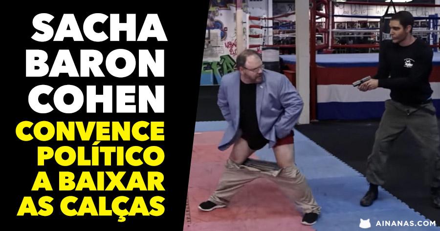 SACHA BARON COHEN convence político a baixar as calças