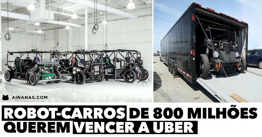 Robot-carros de 800 milhões querem vencer a UBER