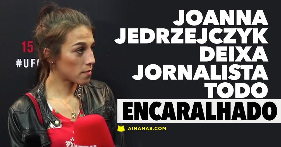 Joanna Jedrzejczyk deixa jornalista todo ENCARALHADO