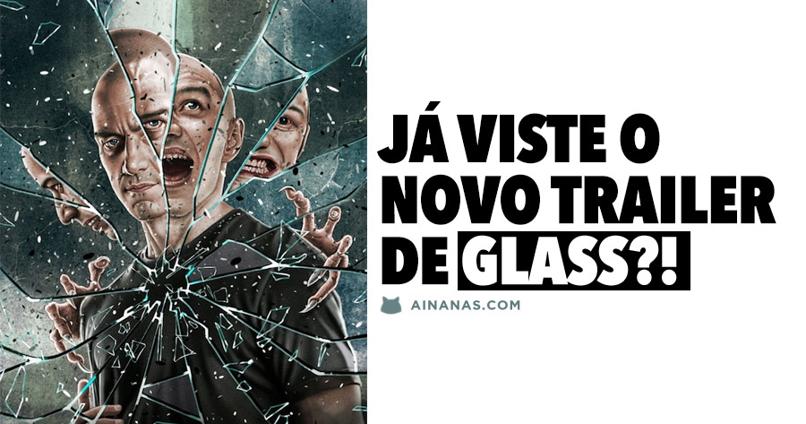 Já viste o novo trailer de GLASS?!