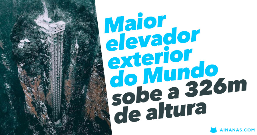 Maior elevador exterior do Mundo tem 326m de altura