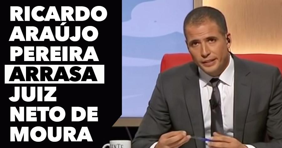 Ricardo Araujo Pereira ARRASA Juiz Neto de Moura