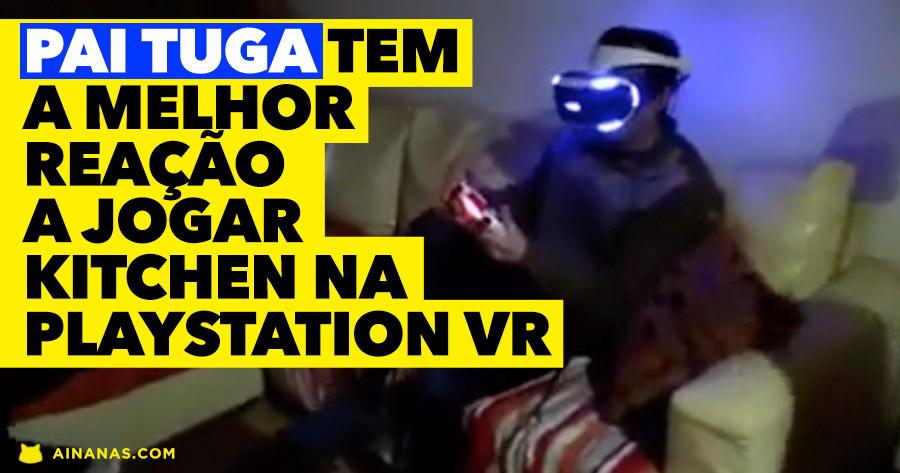 Pai Tuga tem a melhor reação de sempre a jogar Playstation VR