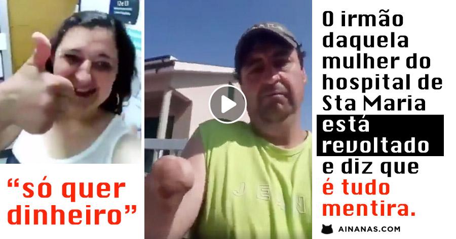 Irmão da Mulher do Hospital de Sta Maria ESTÁ REVOLTADO