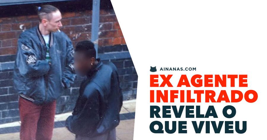 EX AGENTE INFILTRADO revela o que viveu