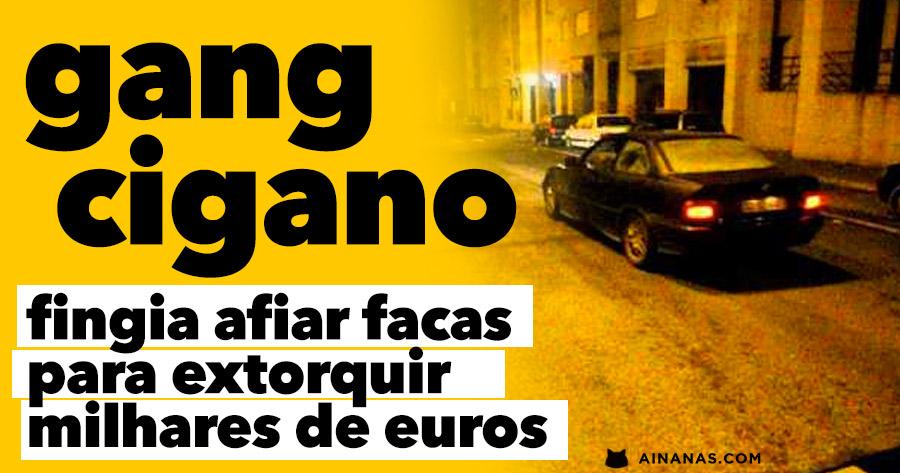 GANG DE CIGANOS fingia afiar facas para extorquir milhares de euros