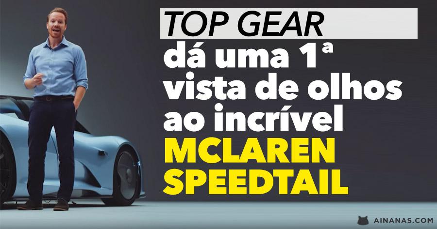 TOP GEAR dá uma primeira vista de olhos ao incrível MCLAREN SPEEDTAIL