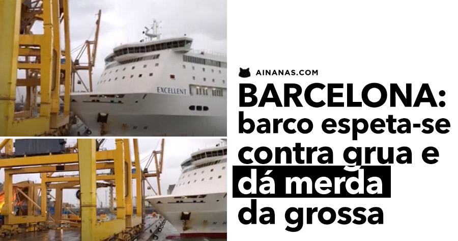 BARCELONA: barco espeta-se contra grua e dá merda da grossa