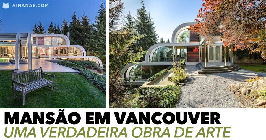Esta mansão em Vancouver é uma verdadeira OBRA DE ARTE