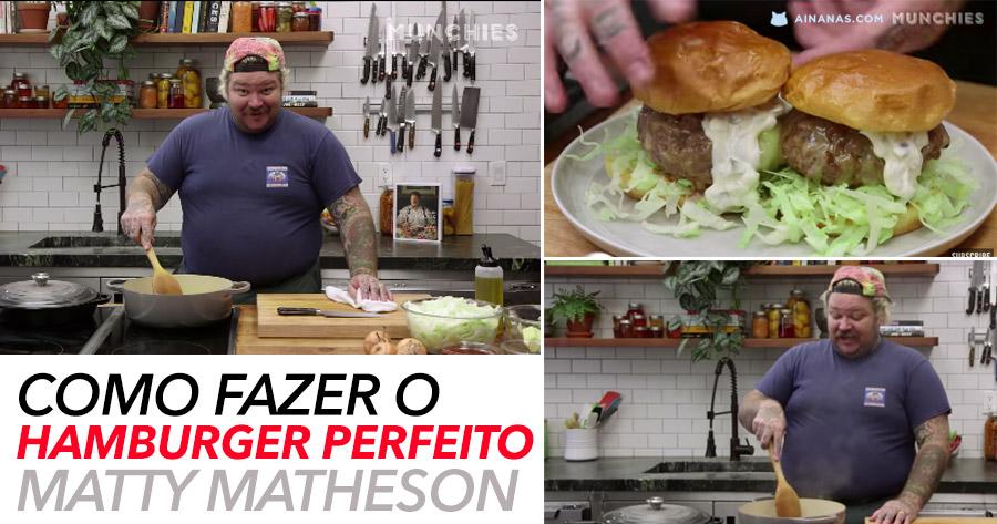Como fazer o Hamburger Perfeito segundo MATTY MATHESON