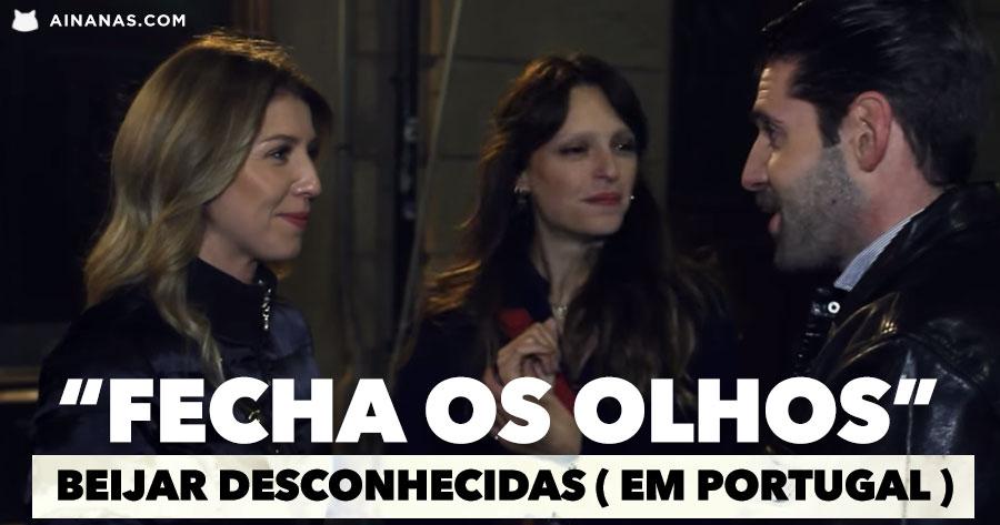 Ele andou a beijar DESCONHECIDAS ( em Portugal )