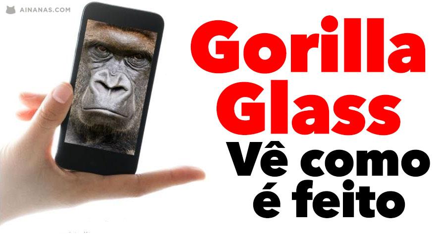 GORILLA GLASS: sabe aqui como é feito