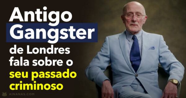 ANTIGO GANGSTER de Londres fala sobre o seu passado criminoso