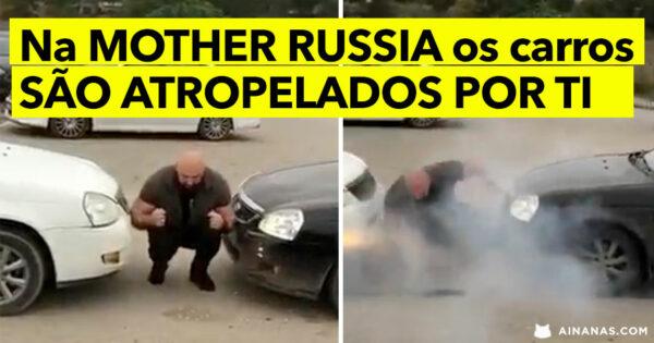 Na MOTHER RUSSIA és tu que atropelas os carros