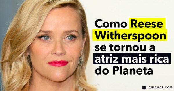 Como Reese Witherspoon se tornou a ATRIZ MAIS RICA DO MUNDO