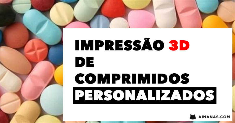 IMPRESSÃO 3D de COMPRIMIDOS – Brevemente Disponível!