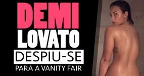 Demi Lovato Nua na Vanity Fair ( 11 FOTOS )
