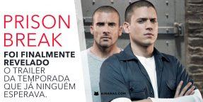 PRISON BREAK: Revelado Trailer da Temporada que já Ninguém Esperava