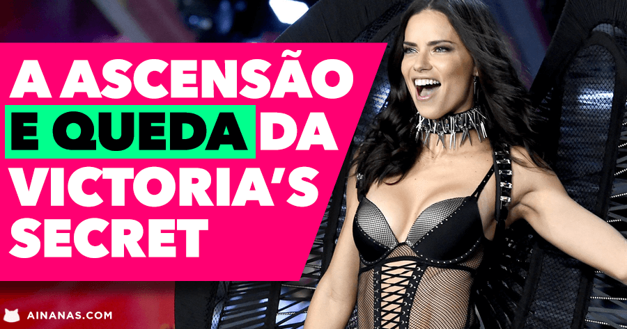 A ascensão E QUEDA da Victoria's Secret