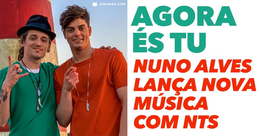 """""""Agora És Tu"""": novo single de Nuno Alves conta com participação de NTS"""