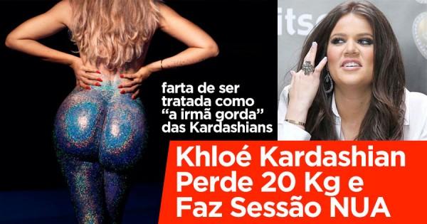 Khloé Kardashian Perde 20 Kg e Faz Sessão NUA
