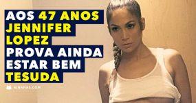 Aos 47 Anos Jennifer Lopez mostra ainda estar BEM TESUDA!