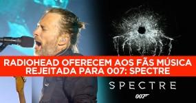 Radiohead Oferecem aos Fãs Tema Rejeitado para 007: SPECTRE