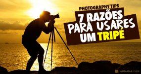 FOTOGRAFIA: 7 Razões para Usares um Tripé