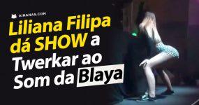 Liliana Filipa dá SHOW a Twerkar ao Som da Blaya