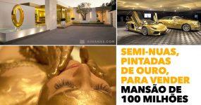 Semi-nuas, pintadas de ouro, para vender mansão de 100 Milhões