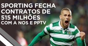 Sporting Fecha Contratos de 515 Milhões com a NOS e PPTV