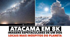 ATACAMA: Os céus mais escuros e limpos do Planeta em 8K
