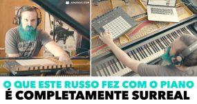 O que este russo fez com o piano é completamente SURREAL