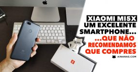 Xiaomi Mi5x: Um excelente smartphone.. que não recomendamos que compres