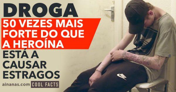 Droga 50 VEZES MAIS FORTE do que a Heroína está a causar estragos!