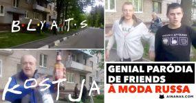 BLYATS: Genial paródia de Friends à Moda Russa