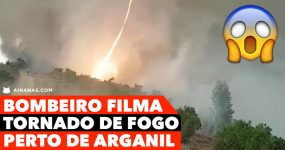 Bombeiro Filma TORNADO DE FOGO perto de Arganil