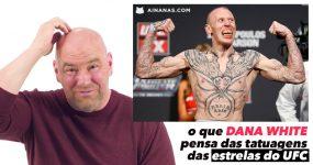 DANA WHITE comenta as tatuagens das estrelas do UFC