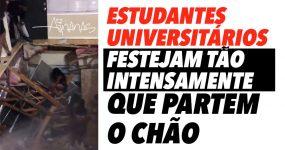 Estudantes universitários FESTEJAM TÃO INTENSAMENTE que partem o chão