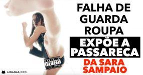 FALHA DE GUARDA ROUPA expõe a passareca da Sara Sampaio