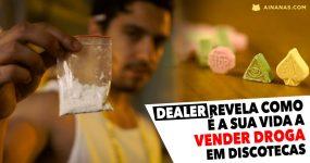 Dealer revela como é a sua vida a VENDER DROGA em Discotecas
