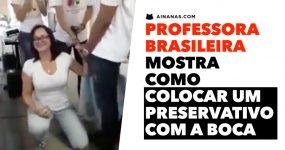 Professora Brasileira mostra como METER PRESERVATIVO COM A BOCA
