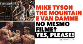 MIKE TYSON, THE MOUNTAIN e VAN DAMME no mesmo filme? Yes, please!
